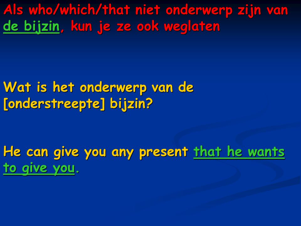 Als who/which/that niet onderwerp zijn van de bijzin, kun je ze ook weglaten Wat is het onderwerp van de [onderstreepte] bijzin.