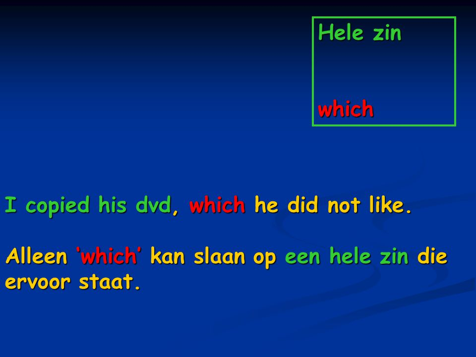 Hele zin which I copied his dvd, which he did not like. Alleen 'which' kan slaan op een hele zin die ervoor staat.