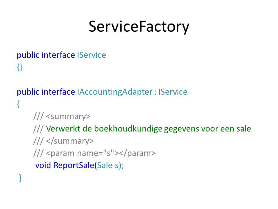 ServiceFactory public interface IService {} public interface IAccountingAdapter : IService { /// /// Verwerkt de boekhoudkundige gegevens voor een sale /// void ReportSale(Sale s); }