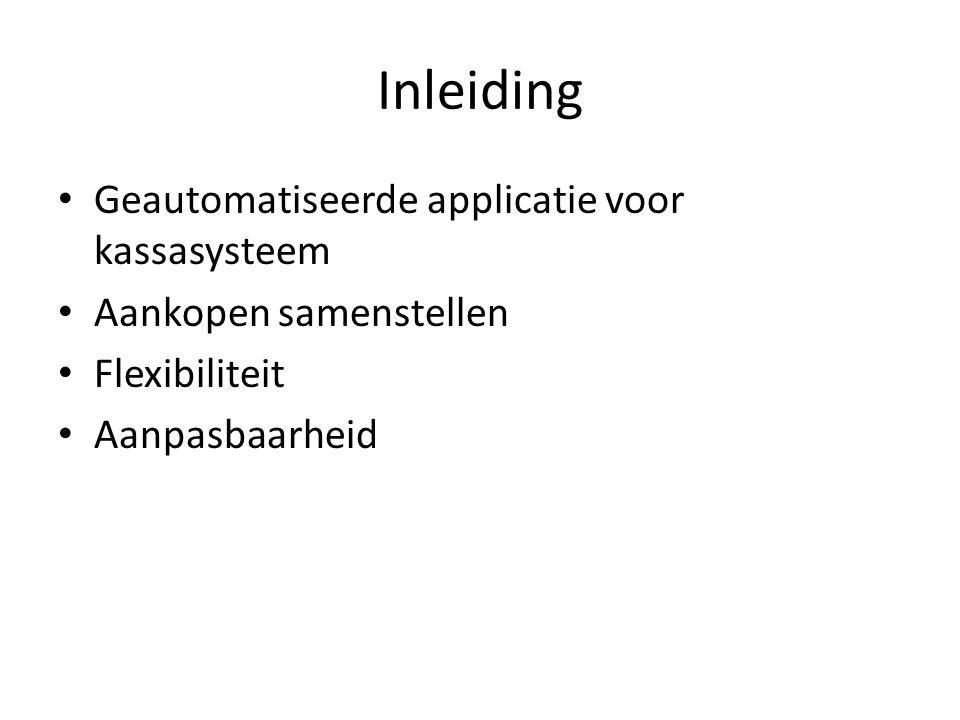 Inleiding Geautomatiseerde applicatie voor kassasysteem Aankopen samenstellen Flexibiliteit Aanpasbaarheid
