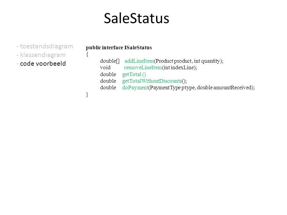 - toestandsdiagram - klassendiagram - code voorbeeld SaleStatus public interface ISaleStatus { double[] addLineItem(Product product, int quantity); vo