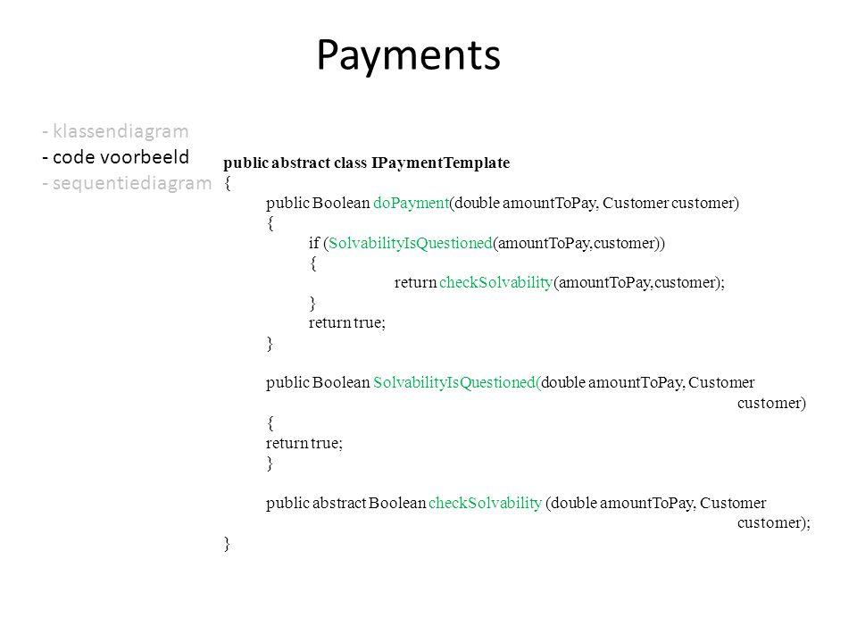 - klassendiagram - code voorbeeld - sequentiediagram Payments public abstract class IPaymentTemplate { public Boolean doPayment(double amountToPay, Cu