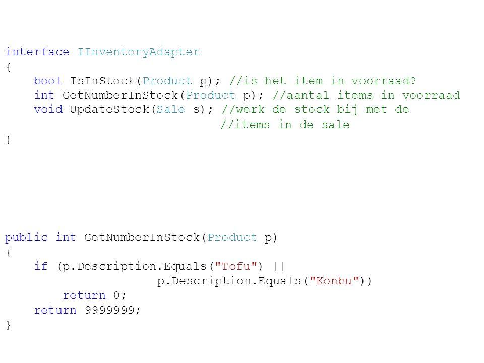 interface IInventoryAdapter { bool IsInStock(Product p); //is het item in voorraad? int GetNumberInStock(Product p); //aantal items in voorraad void U