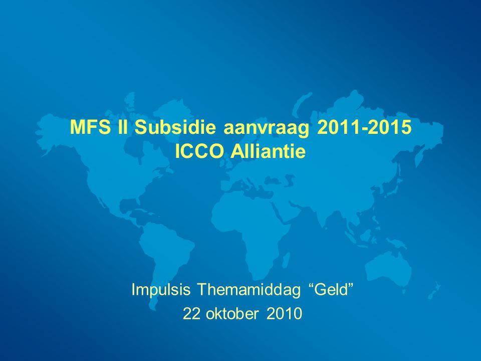 "MFS II Subsidie aanvraag 2011-2015 ICCO Alliantie Impulsis Themamiddag ""Geld"" 22 oktober 2010"