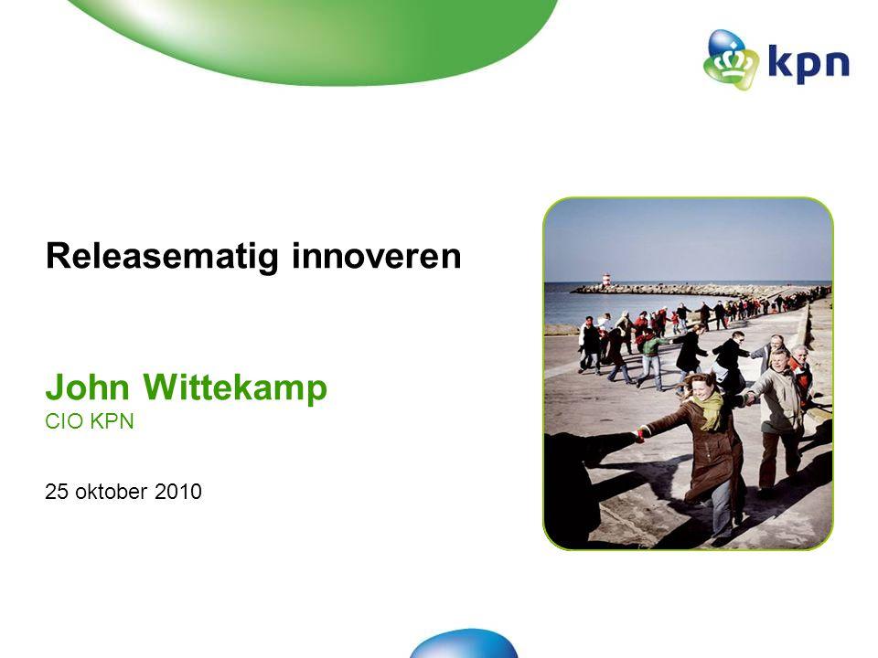 Releasematig innoveren John Wittekamp CIO KPN 25 oktober 2010