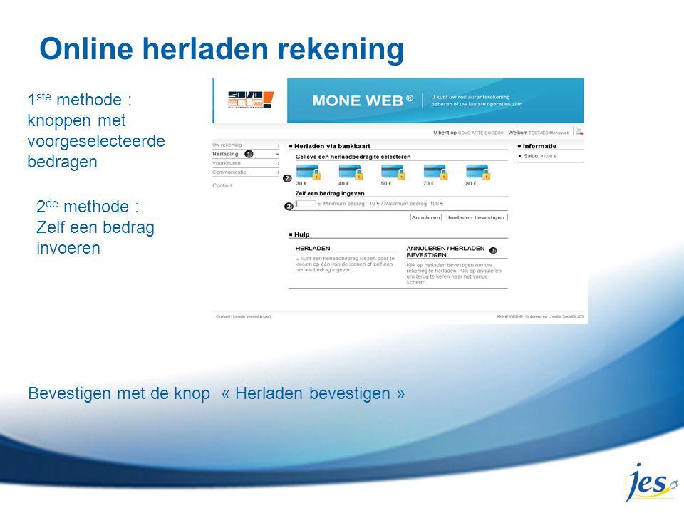 Online herladen rekening 1 ste methode : knoppen met voorgeselecteerde bedragen 2 de methode : Zelf een bedrag invoeren Bevestigen met de knop « Herla