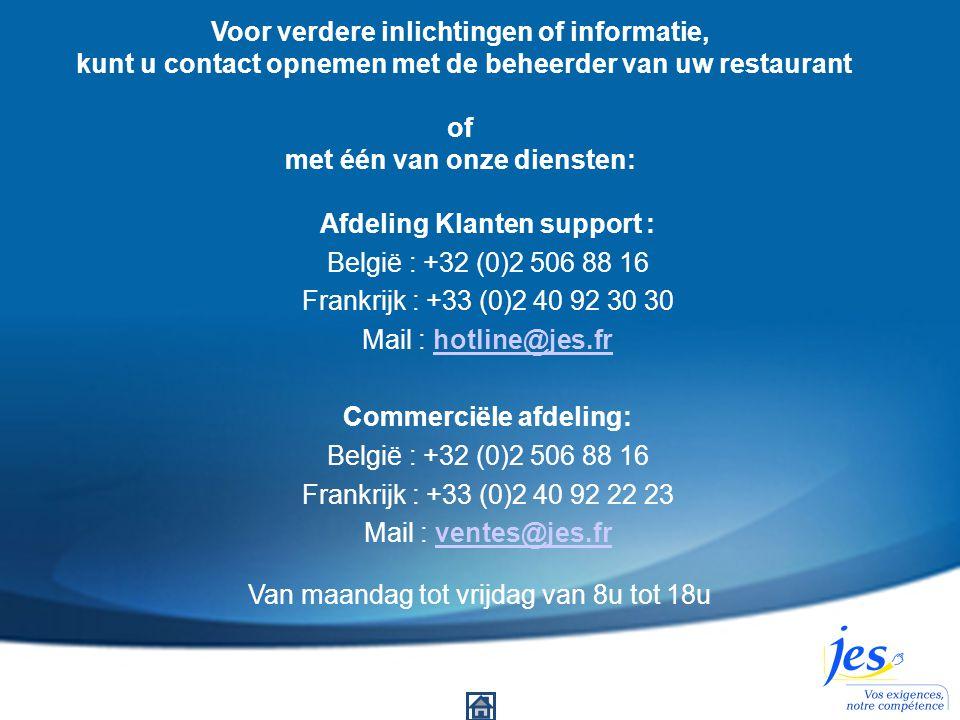 Voor verdere inlichtingen of informatie, kunt u contact opnemen met de beheerder van uw restaurant of met één van onze diensten: Afdeling Klanten supp
