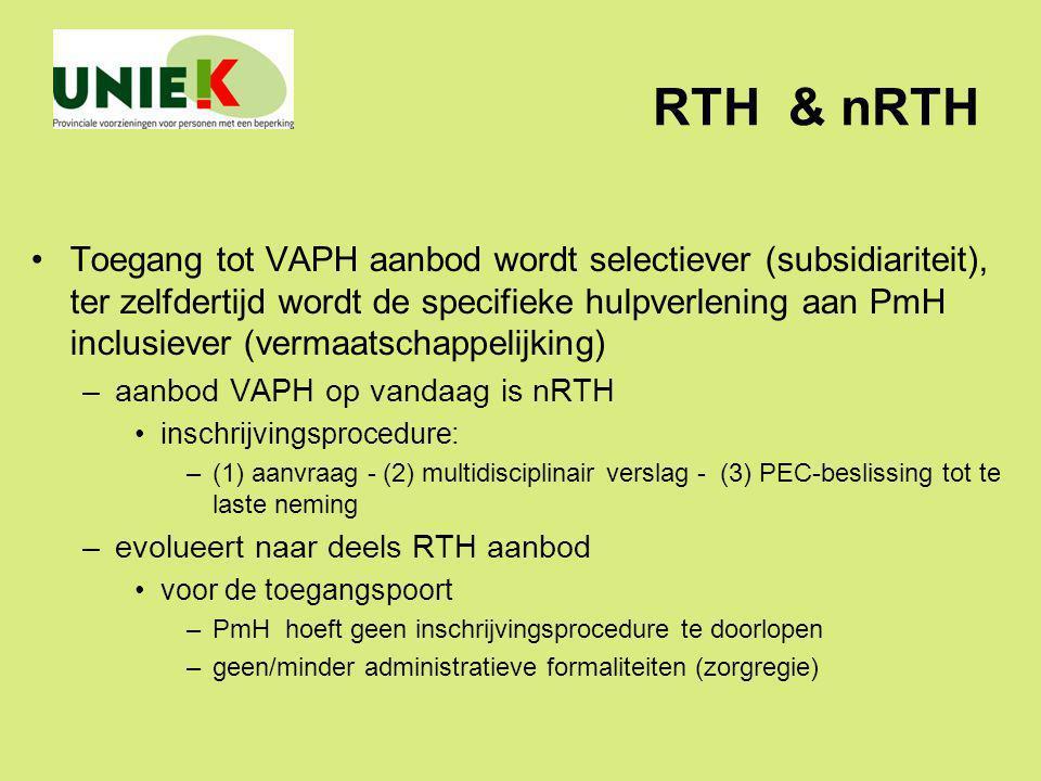 RTH & nRTH Toegang tot VAPH aanbod wordt selectiever (subsidiariteit), ter zelfdertijd wordt de specifieke hulpverlening aan PmH inclusiever (vermaats