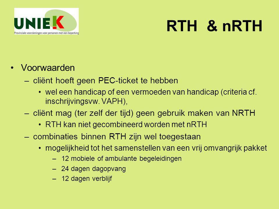 RTH & nRTH Voorwaarden –cliënt hoeft geen PEC-ticket te hebben wel een handicap of een vermoeden van handicap (criteria cf. inschrijvingsvw. VAPH), –c