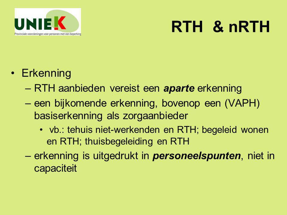RTH & nRTH Erkenning –RTH aanbieden vereist een aparte erkenning –een bijkomende erkenning, bovenop een (VAPH) basiserkenning als zorgaanbieder vb.: t