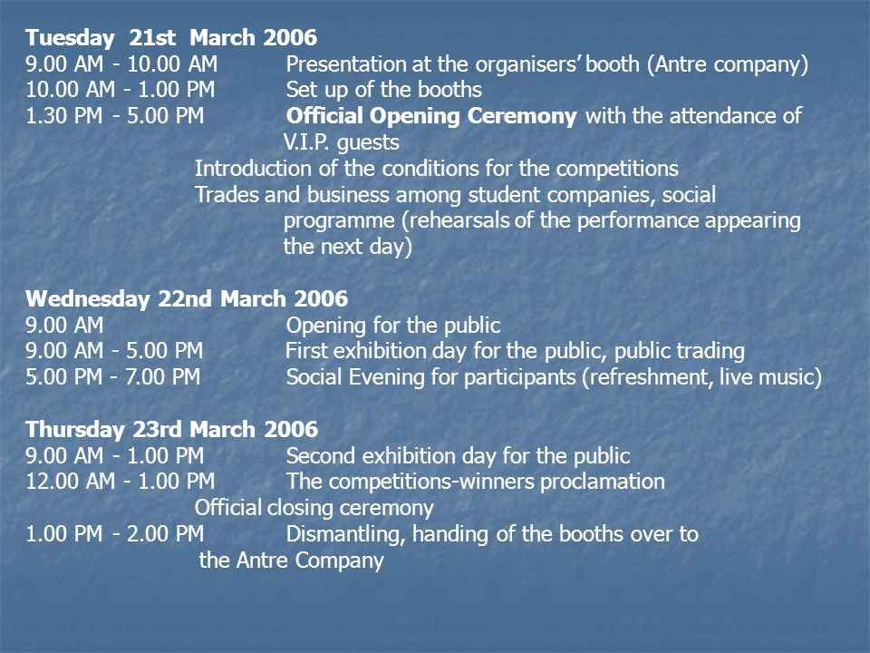 Tuesday 21st March 2006 9.00 AM - 10.00 AMPresentation at the organisers' booth (Antre company) 10.00 AM - 1.00 PMSet up of the booths 1.30 PM- 5.00 PM Official Opening Ceremony with the attendance of V.I.P.