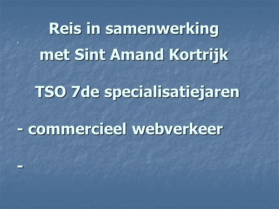 Reis in samenwerking. met Sint Amand Kortrijk TSO 7de specialisatiejaren - commercieel webverkeer - Reis in samenwerking. met Sint Amand Kortrijk TSO