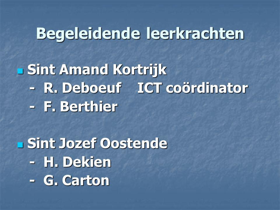 Begeleidende leerkrachten Sint Amand Kortrijk Sint Amand Kortrijk - R. Deboeuf ICT coördinator - R. Deboeuf ICT coördinator - F. Berthier - F. Berthie
