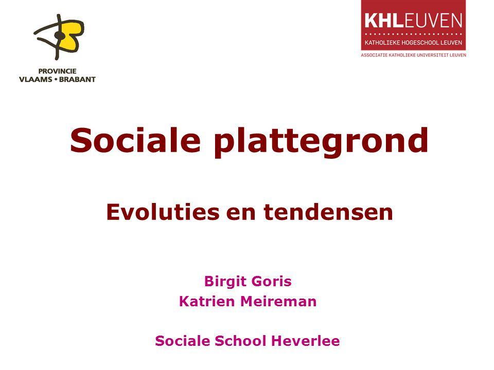 Sociale plattegrond Evoluties en tendensen Birgit Goris Katrien Meireman Sociale School Heverlee
