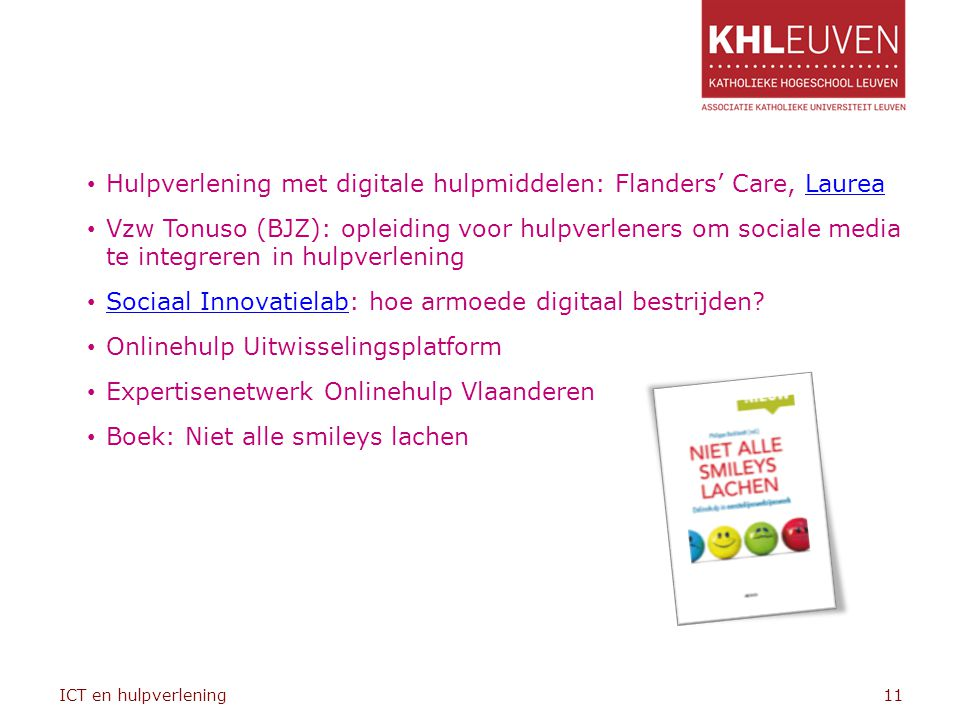 Hulpverlening met digitale hulpmiddelen: Flanders' Care, LaureaLaurea Vzw Tonuso (BJZ): opleiding voor hulpverleners om sociale media te integreren in hulpverlening Sociaal Innovatielab: hoe armoede digitaal bestrijden.