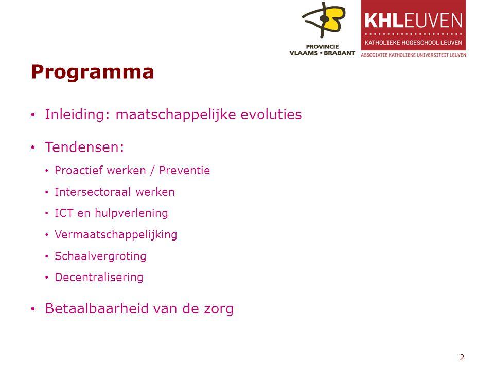Programma Inleiding: maatschappelijke evoluties Tendensen: Proactief werken / Preventie Intersectoraal werken ICT en hulpverlening Vermaatschappelijking Schaalvergroting Decentralisering Betaalbaarheid van de zorg 2
