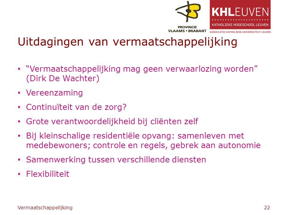 Uitdagingen van vermaatschappelijking Vermaatschappelijking mag geen verwaarlozing worden (Dirk De Wachter) Vereenzaming Continuïteit van de zorg.