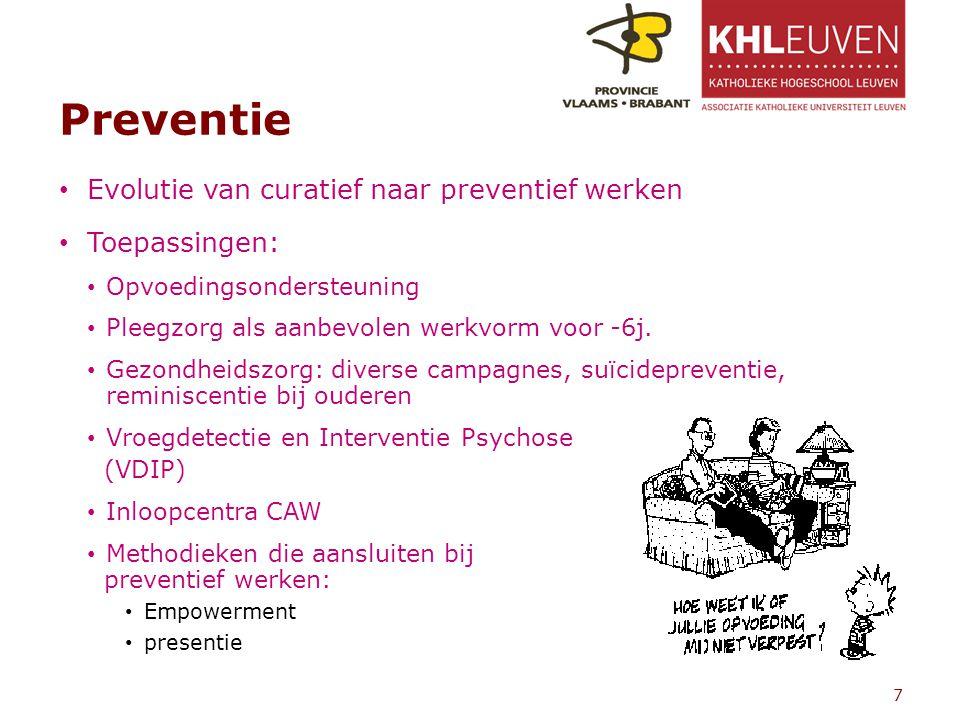 Preventie Evolutie van curatief naar preventief werken Toepassingen: Opvoedingsondersteuning Pleegzorg als aanbevolen werkvorm voor -6j.