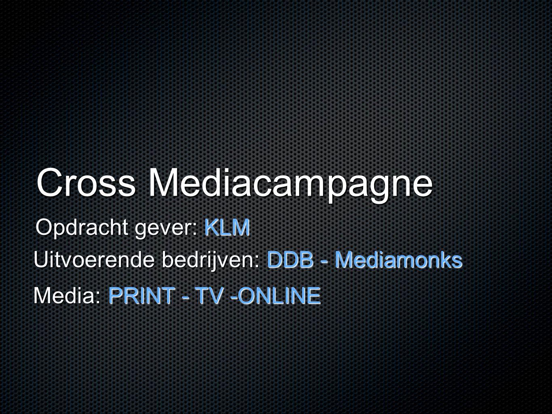 Cross Mediacampagne Opdracht gever: KLM Uitvoerende bedrijven: DDB - Mediamonks Media: PRINT - TV -ONLINE