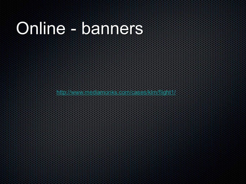Online - banners http://www.mediamonks.com/cases/klm/flight1/