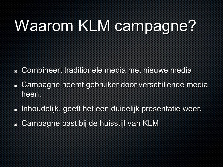 Waarom KLM campagne? Combineert traditionele media met nieuwe media Campagne neemt gebruiker door verschillende media heen. Inhoudelijk, geeft het een