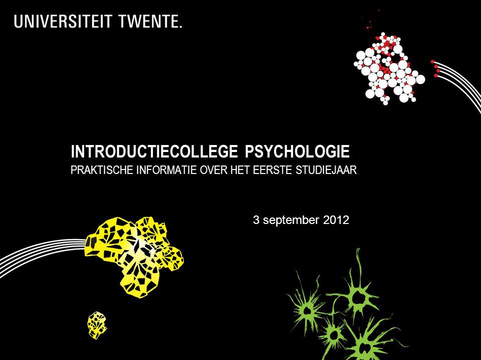 INTRODUCTIECOLLEGE PSYCHOLOGIE PRAKTISCHE INFORMATIE OVER HET EERSTE STUDIEJAAR 3 september 2012