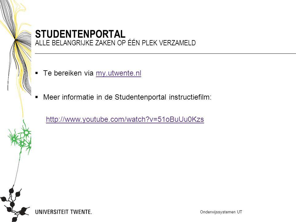  Te bereiken via my.utwente.nlmy.utwente.nl  Meer informatie in de Studentenportal instructiefilm: Onderwijssystemen UT STUDENTENPORTAL ALLE BELANGR