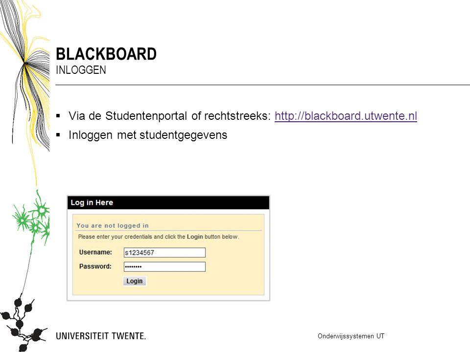  Via de Studentenportal of rechtstreeks: http://blackboard.utwente.nlhttp://blackboard.utwente.nl  Inloggen met studentgegevens Onderwijssystemen UT