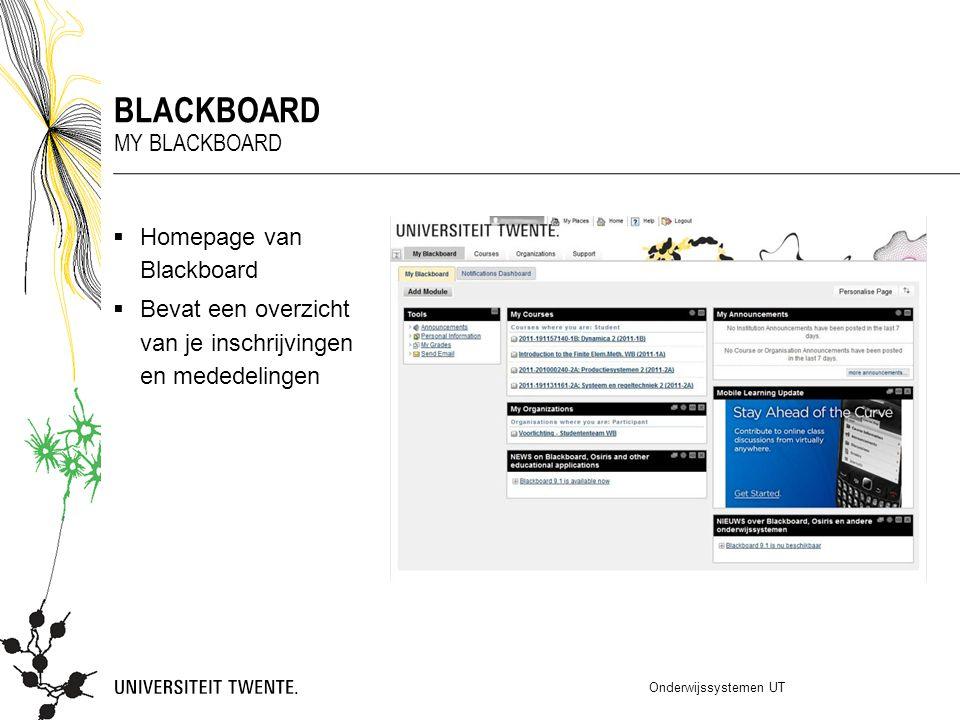  Homepage van Blackboard  Bevat een overzicht van je inschrijvingen en mededelingen Onderwijssystemen UT BLACKBOARD MY BLACKBOARD