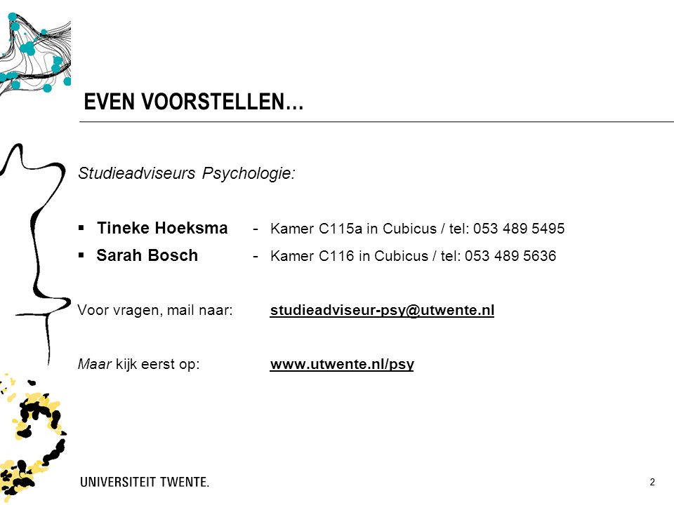 22 EVEN VOORSTELLEN… Studieadviseurs Psychologie:  Tineke Hoeksma- Kamer C115a in Cubicus / tel: 053 489 5495  Sarah Bosch- Kamer C116 in Cubicus /
