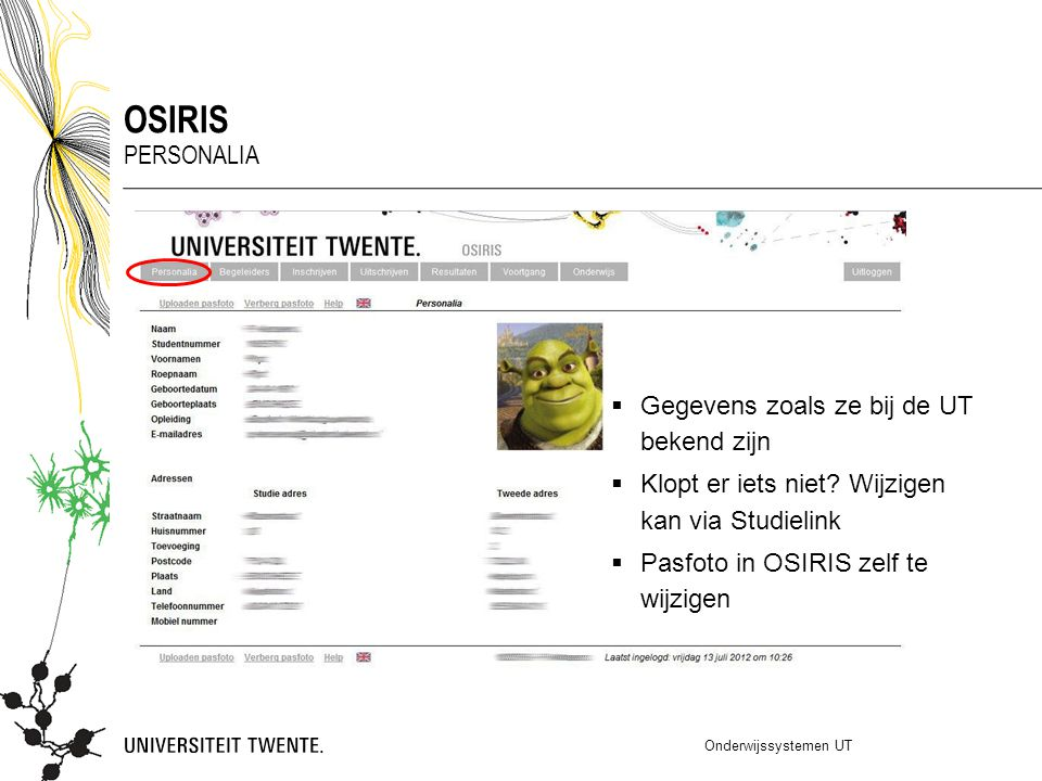  Gegevens zoals ze bij de UT bekend zijn  Klopt er iets niet? Wijzigen kan via Studielink  Pasfoto in OSIRIS zelf te wijzigen Onderwijssystemen UT