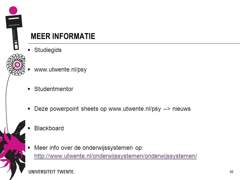 50 MEER INFORMATIE  Studiegids  www.utwente.nl/psy  Studentmentor  Deze powerpoint sheets op www.utwente.nl/psy --> nieuws  Blackboard  Meer inf