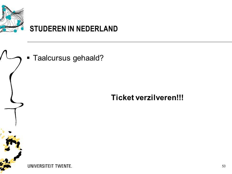 53 STUDEREN IN NEDERLAND  Taalcursus gehaald? Ticket verzilveren!!! 53