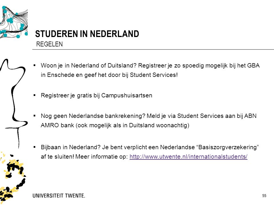 55 STUDEREN IN NEDERLAND 55 REGELEN  Woon je in Nederland of Duitsland? Registreer je zo spoedig mogelijk bij het GBA in Enschede en geef het door bi