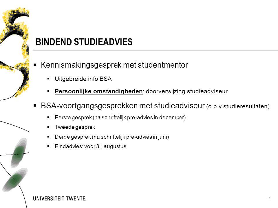 7 BINDEND STUDIEADVIES  Kennismakingsgesprek met studentmentor  Uitgebreide info BSA  Persoonlijke omstandigheden: doorverwijzing studieadviseur 