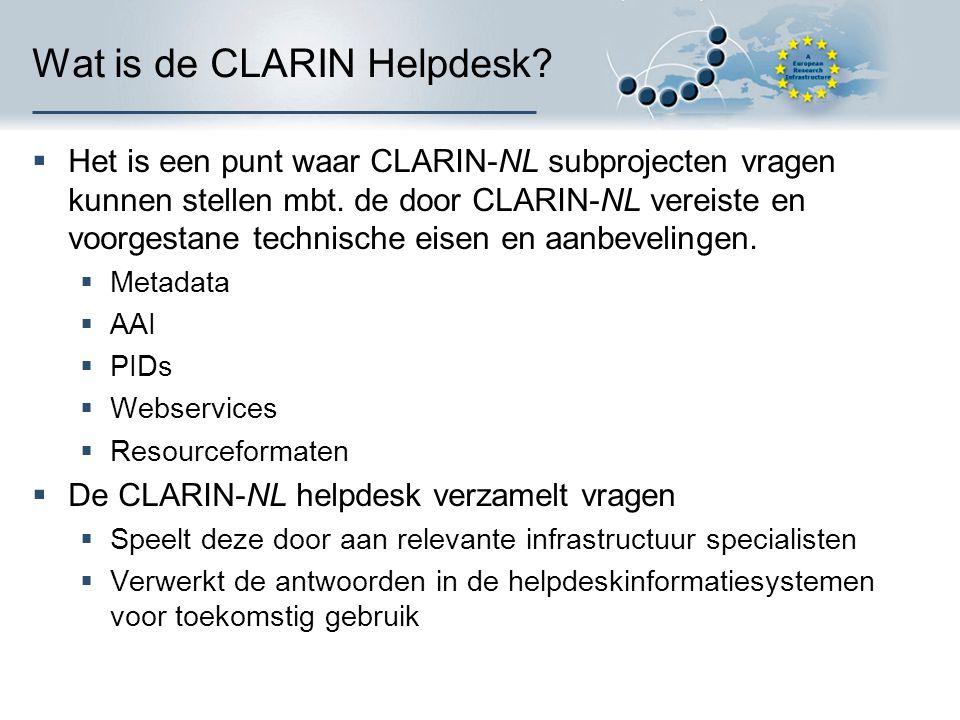 Wat is de CLARIN Helpdesk?  Het is een punt waar CLARIN-NL subprojecten vragen kunnen stellen mbt. de door CLARIN-NL vereiste en voorgestane technisc