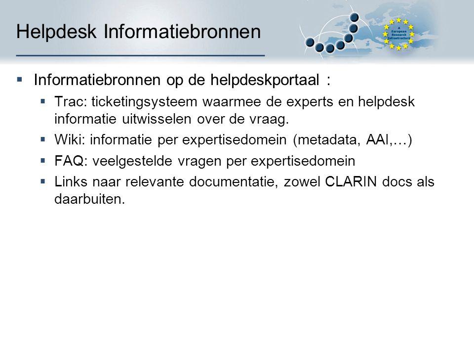 Helpdesk Informatiebronnen  Informatiebronnen op de helpdeskportaal :  Trac: ticketingsysteem waarmee de experts en helpdesk informatie uitwisselen over de vraag.