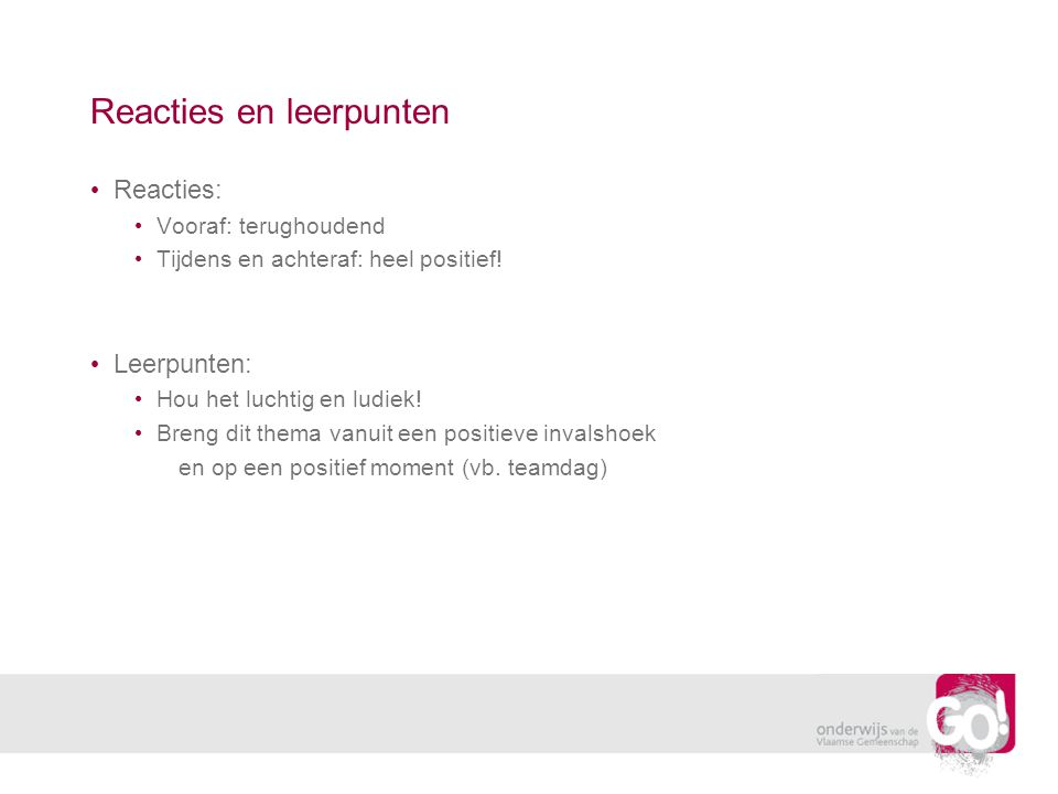 Reacties en leerpunten Reacties: Vooraf: terughoudend Tijdens en achteraf: heel positief.