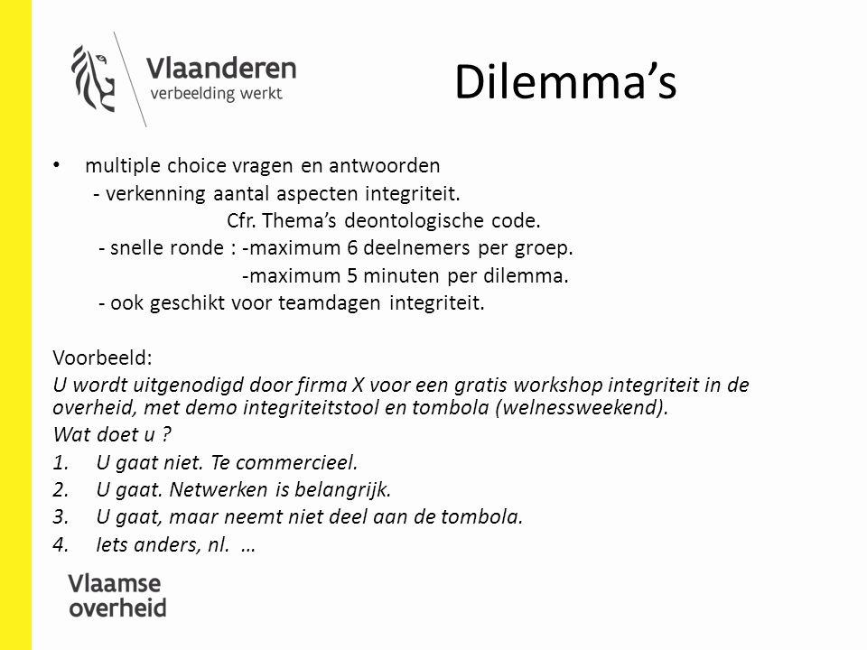 Dilemma's multiple choice vragen en antwoorden - verkenning aantal aspecten integriteit. Cfr. Thema's deontologische code. - snelle ronde : -maximum 6