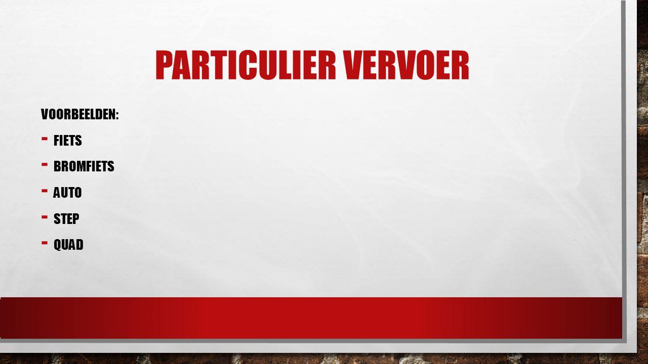 PARTICULIER VERVOER VOORBEELDEN: - FIETS - BROMFIETS - AUTO - STEP - QUAD