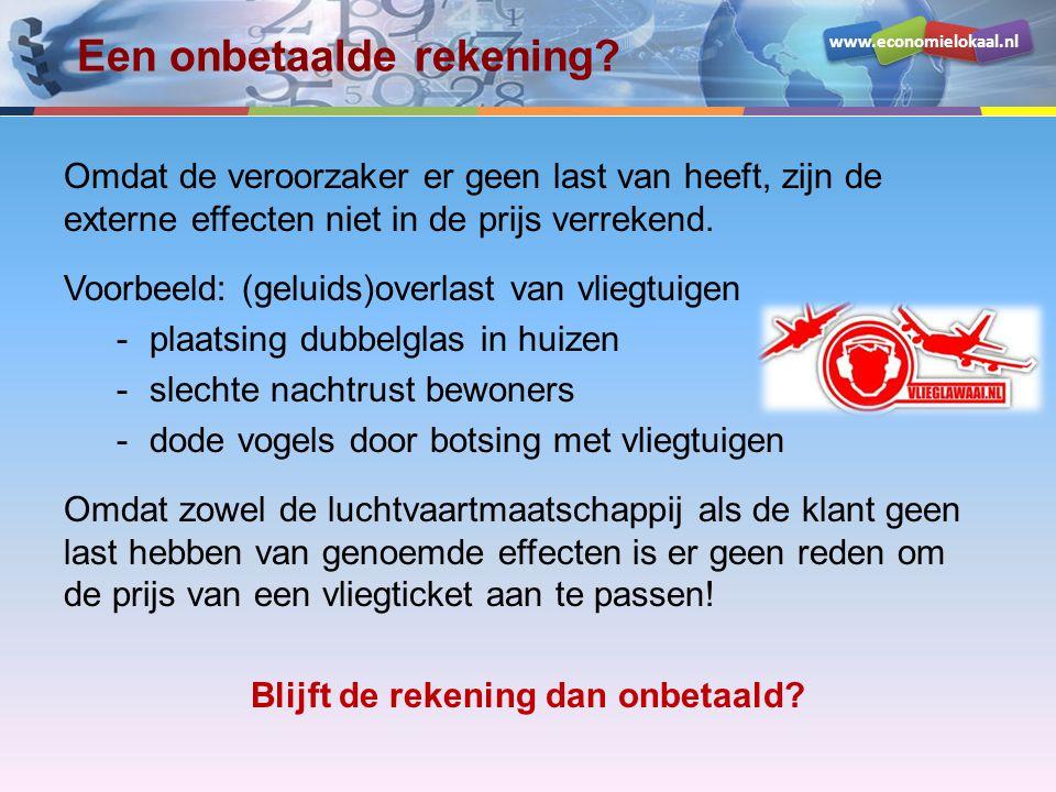 www.economielokaal.nl Een onbetaalde rekening? Omdat de veroorzaker er geen last van heeft, zijn de externe effecten niet in de prijs verrekend. Voorb