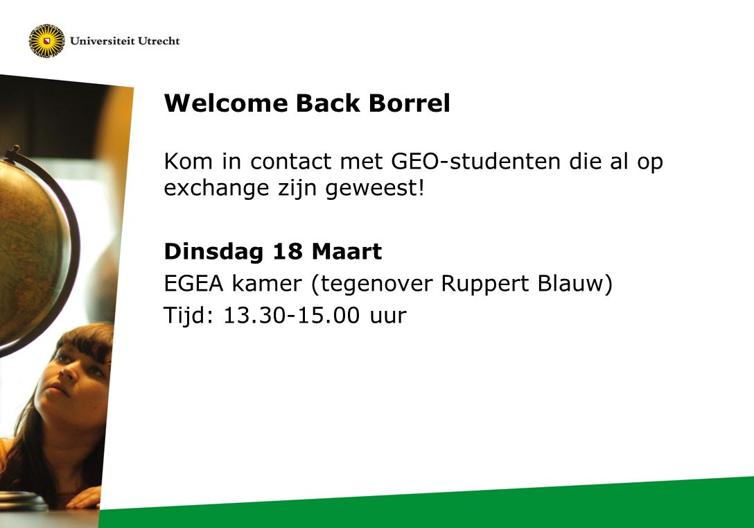 Welcome Back Borrel Kom in contact met GEO-studenten die al op exchange zijn geweest.