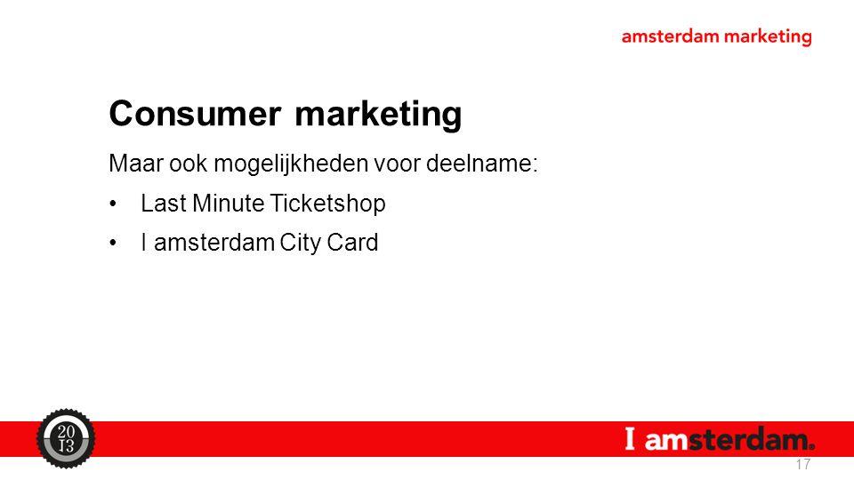 Consumer marketing Maar ook mogelijkheden voor deelname: Last Minute Ticketshop I amsterdam City Card 17
