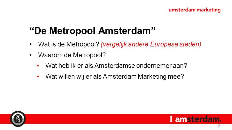 """""""De Metropool Amsterdam"""" Wat is de Metropool? (vergelijk andere Europese steden) Waarom de Metropool? Wat heb ik er als Amsterdamse ondernemer aan? Wa"""