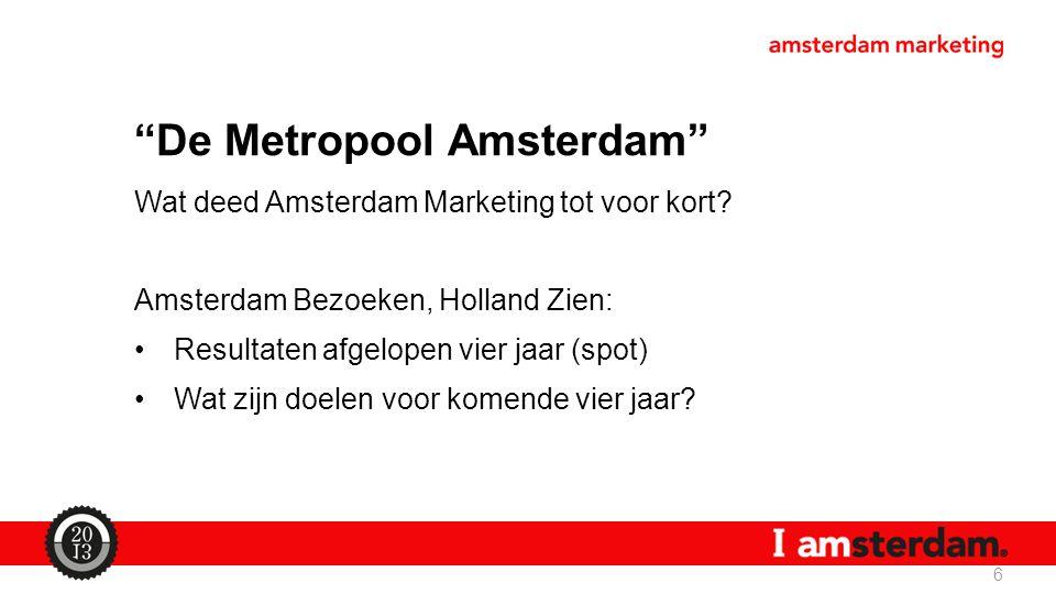 """""""De Metropool Amsterdam"""" Wat deed Amsterdam Marketing tot voor kort? Amsterdam Bezoeken, Holland Zien: Resultaten afgelopen vier jaar (spot) Wat zijn"""