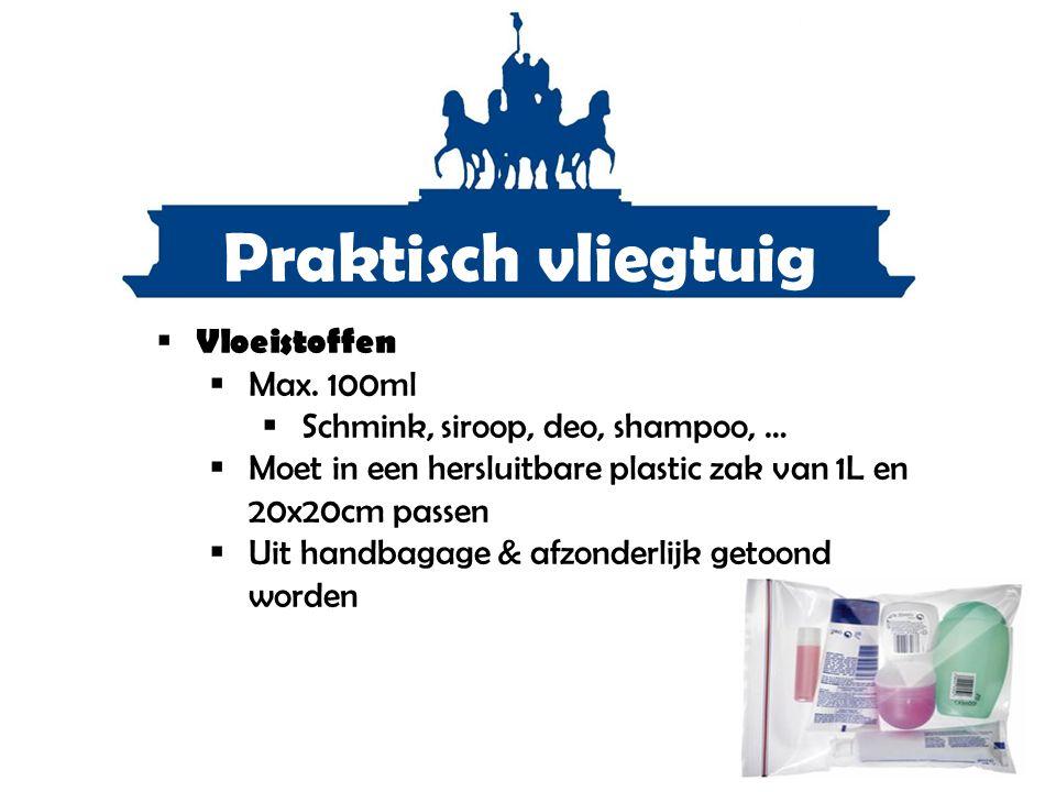 Praktisch vliegtuig  Vloeistoffen  Max. 100ml  Schmink, siroop, deo, shampoo, …  Moet in een hersluitbare plastic zak van 1L en 20x20cm passen  U