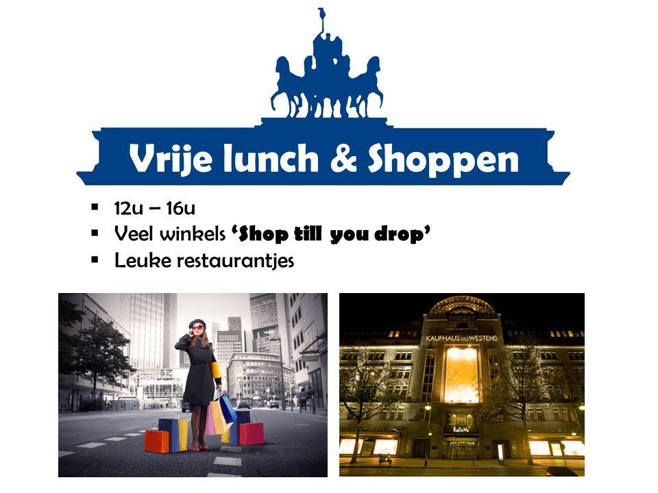 Vrije lunch & Shoppen  12u – 16u  Veel winkels 'Shop till you drop'  Leuke restaurantjes