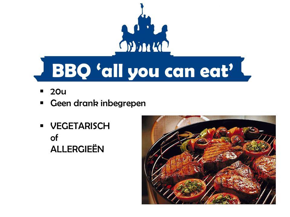 BBQ 'all you can eat'  20u  Geen drank inbegrepen  VEGETARISCH of ALLERGIEËN