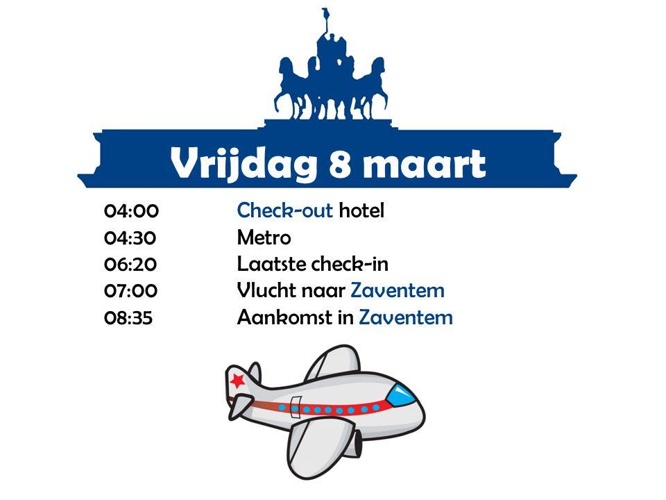 04:00Check-out hotel 04:30Metro 06:20 Laatste check-in 07:00Vlucht naar Zaventem 08:35 Aankomst in Zaventem Vrijdag 8 maart