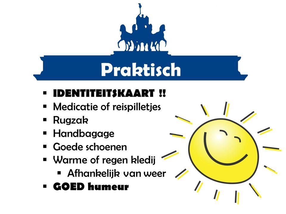 Praktisch  IDENTITEITSKAART !!  Medicatie of reispilletjes  Rugzak  Handbagage  Goede schoenen  Warme of regen kledij  Afhankelijk van weer  G